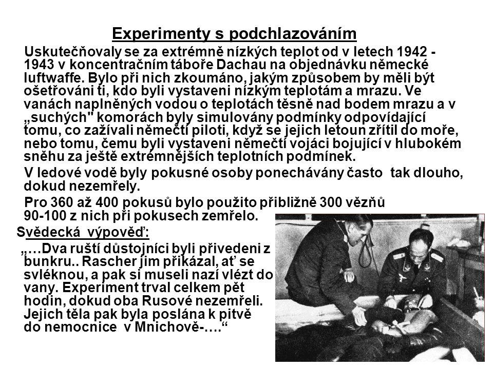 Experimenty s podchlazováním Uskutečňovaly se za extrémně nízkých teplot od v letech 1942 - 1943 v koncentračním táboře Dachau na objednávku německé l