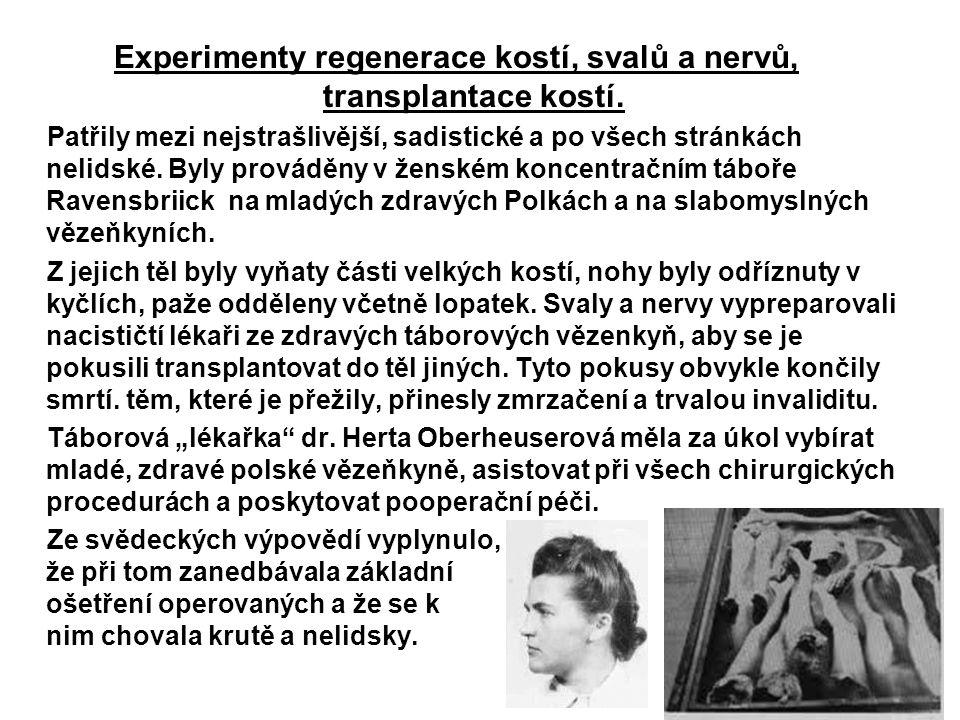 Experimenty regenerace kostí, svalů a nervů, transplantace kostí. Patřily mezi nejstrašlivější, sadistické a po všech stránkách nelidské. Byly provádě