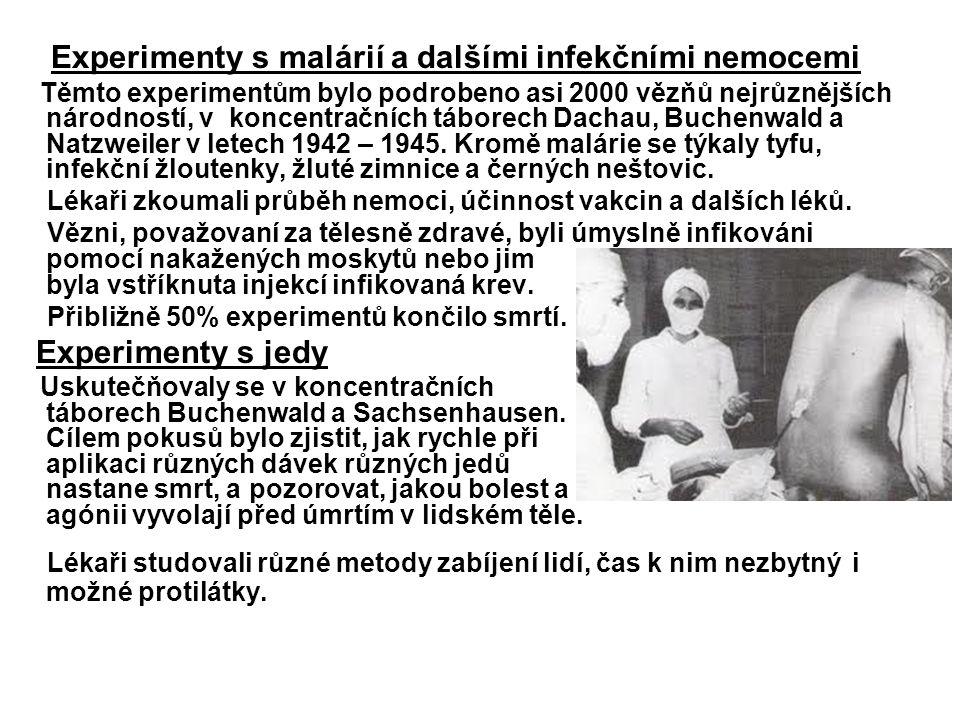 Experimenty s malárií a dalšími infekčními nemocemi Těmto experimentům bylo podrobeno asi 2000 vězňů nejrůznějších národností, v koncentračních táborech Dachau, Buchenwald a Natzweiler v letech 1942 – 1945.