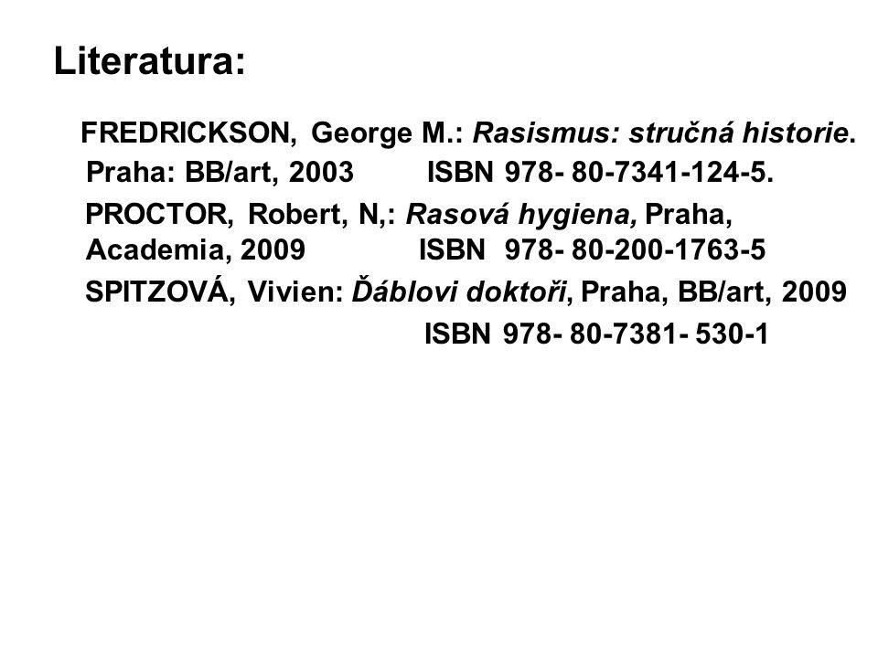 Literatura: FREDRICKSON, George M.: Rasismus: stručná historie. Praha: BB/art, 2003 ISBN 978- 80-7341-124-5. PROCTOR, Robert, N,: Rasová hygiena, Prah