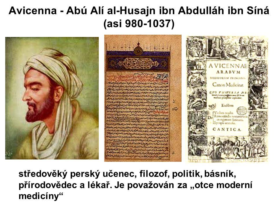 Avicenna - Abú Alí al-Husajn ibn Abdulláh ibn Síná (asi 980-1037) středověký perský učenec, filozof, politik, básník, přírodovědec a lékař. Je považov