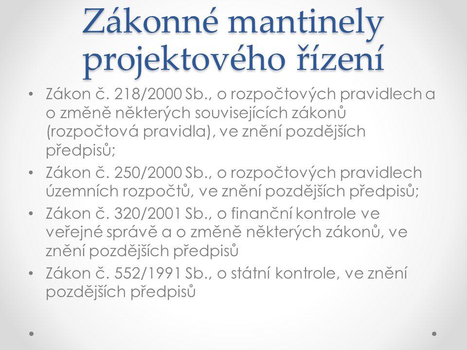 Zákonné mantinely projektového řízení Zákon č. 218/2000 Sb., o rozpočtových pravidlech a o změně některých souvisejících zákonů (rozpočtová pravidla),