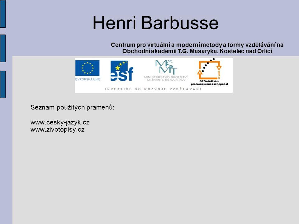 Seznam použitých pramenů: www.cesky-jazyk.cz www.zivotopisy.cz Henri Barbusse Centrum pro virtuální a moderní metody a formy vzdělávání na Obchodní akademii T.G.