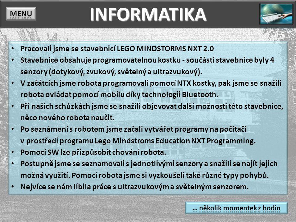 INFORMATIKAINFORMATIKA Pracovali jsme se stavebnicí LEGO MINDSTORMS NXT 2.0 Stavebnice obsahuje programovatelnou kostku - součástí stavebnice byly 4 senzory (dotykový, zvukový, světelný a ultrazvukový).