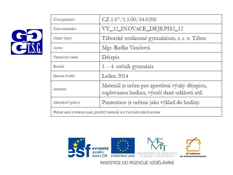 Číslo projektu CZ.1.07/1.5.00/34.0200 Číslo materiálu VY_32_INOVACE_DEJEPIS2_12 Název školy Táborské soukromé gymnázium, s. r. o. Tábor Autor Mgr. Rad