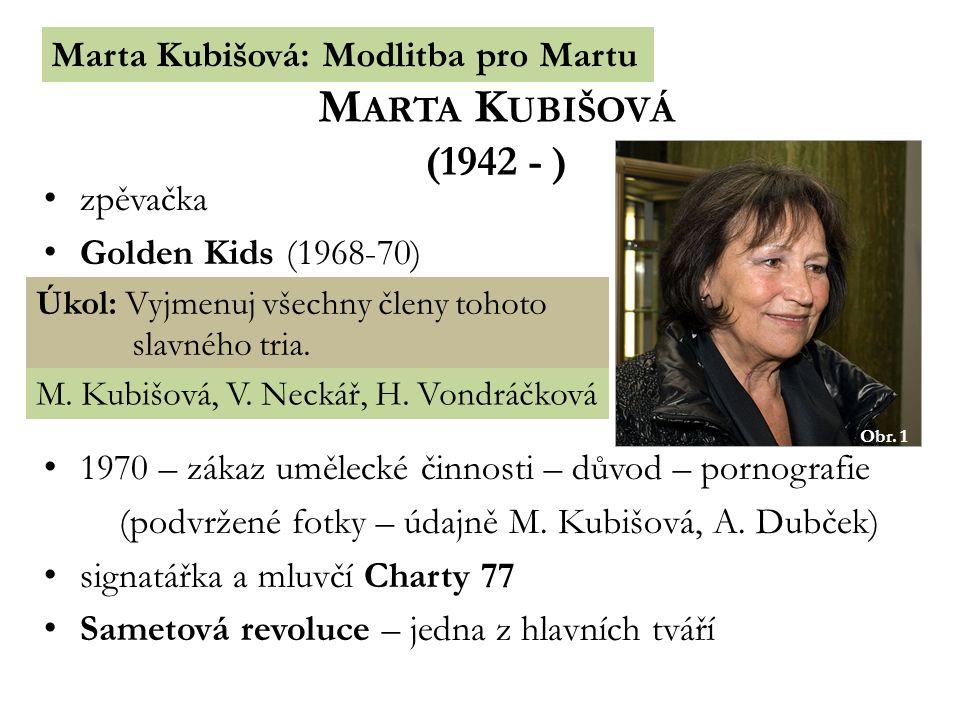 Marta Kubišová: Modlitba pro Martu M ARTA K UBIŠOVÁ (1942 - ) Obr. 1 zpěvačka Golden Kids (1968-70) 1970 – zákaz umělecké činnosti – důvod – pornograf