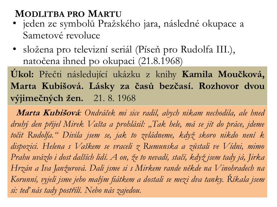 """M ODLITBA PRO M ARTU jeden ze symbolů Pražského jara, následné okupace a Sametové revoluce složena pro televizní seriál (Píseň pro Rudolfa III.), natočena ihned po okupaci (21.8.1968) Marta Kubišová: Ondráček mi sice radil, abych nikam nechodila, ale hned druhý den přijel Mirek Vašta a prohlásil: """"Tak hele, má se jít do práce, jdeme točit Rudolfa. Divila jsem se, jak to zvládneme, když skoro nikdo není k dispozici."""