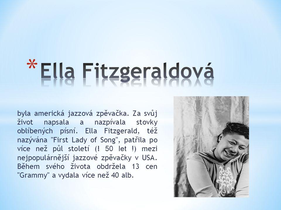 byla americká jazzová zpěvačka. Za svůj život napsala a nazpívala stovky oblíbených písní. Ella Fitzgerald, též nazývána