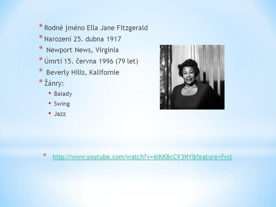 * Rodné jméno Ella Jane Fitzgerald * Narození 25. dubna 1917 * Newport News, Virginia * Úmrtí 15. června 1996 (79 let) * Beverly Hills, Kalifornie * Ž