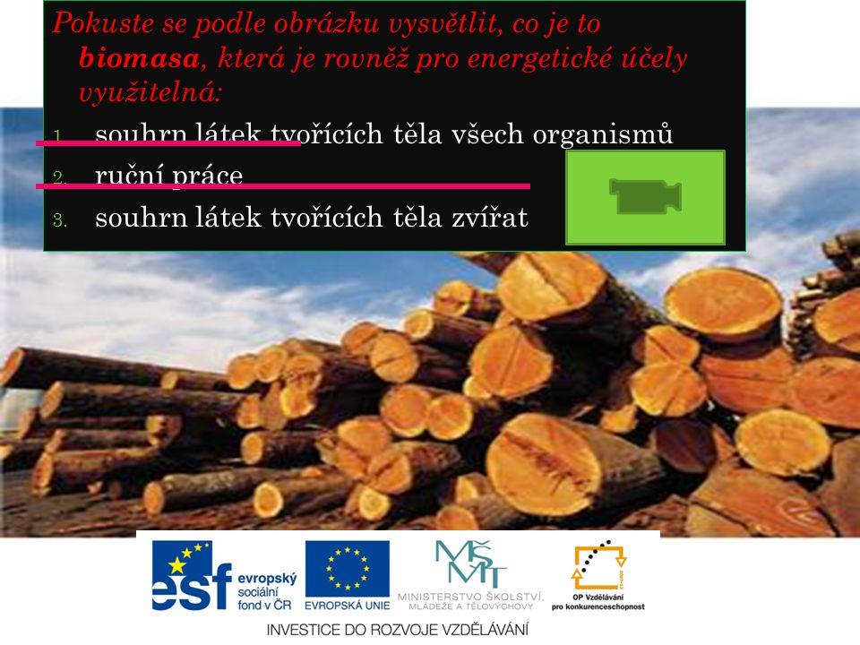 Pokuste se podle obrázku vysvětlit, co je to biomasa, která je rovněž pro energetické účely využitelná: 1.
