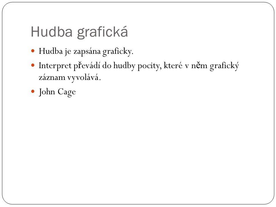 Hudba grafická Hudba je zapsána graficky. Interpret p ř evádí do hudby pocity, které v n ě m grafický záznam vyvolává. John Cage