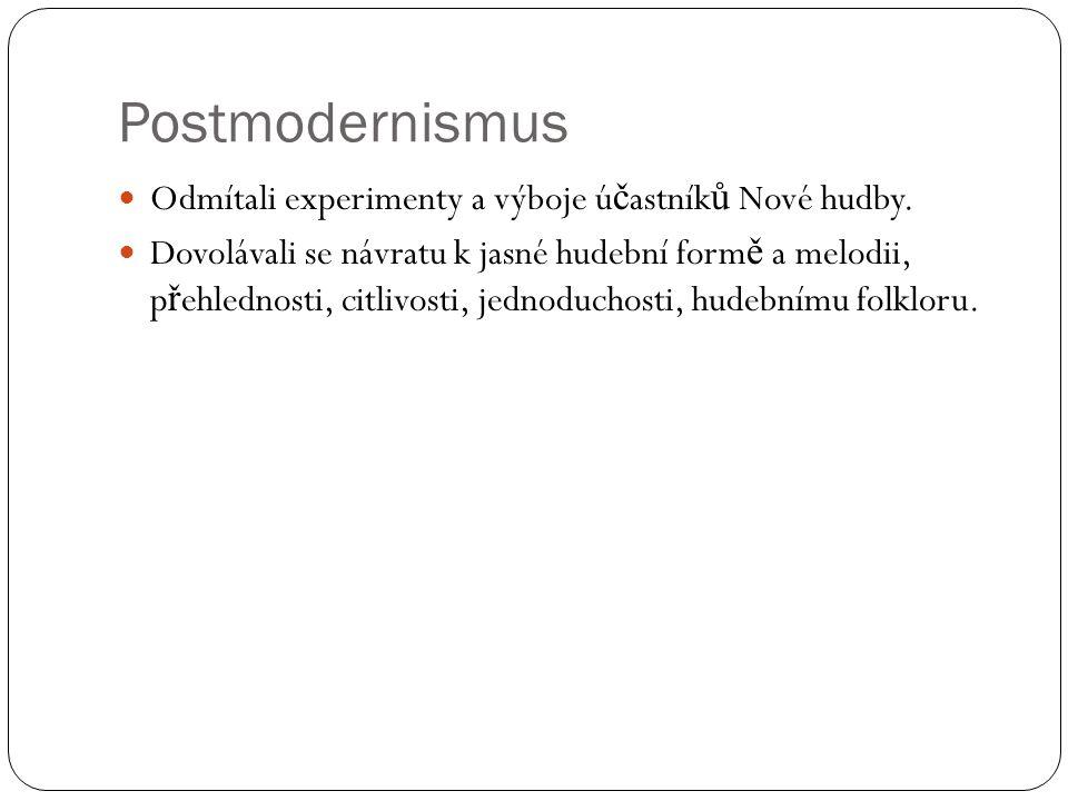 Postmodernismus Odmítali experimenty a výboje ú č astník ů Nové hudby. Dovolávali se návratu k jasné hudební form ě a melodii, p ř ehlednosti, citlivo