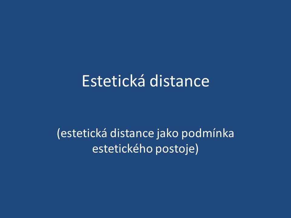 Estetická distance (estetická distance jako podmínka estetického postoje)