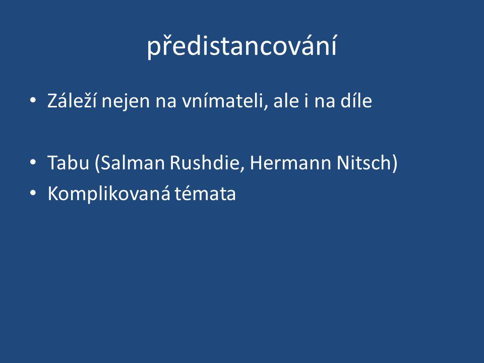 předistancování Záleží nejen na vnímateli, ale i na díle Tabu (Salman Rushdie, Hermann Nitsch) Komplikovaná témata