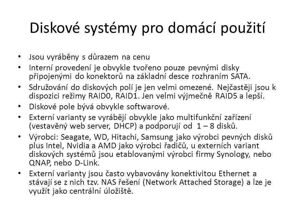 Diskové systémy pro firmy Standardní koncept je tvořen kombinací tří komponent – Pevnými disky – Backplane propojením (univerzální připojení mezi disky a řadičem) – Řadičem diskového pole U interních variant se používá takřka výlučně rozhraní SAS (dnes SAS 6G) Je k dispozici celá škála řadičů s podporou většiny úrovní RAID (RAID0, 1, 5,6, 10, 50, 60,100 atd.) Disková pole jsou hardwarová Je kladen důraz na spolehlivost Externí varianty existují ve třech verzích: – DAS (Direct Attached) – v podstatě shodné s interní verzí, jen jsou disky uloženy mimo server, řadič diskového pole má externí konektor, který se kabelem propojí do police, kde jsou pevné disky – NAS – Diskový systém je v podstatě klasickým počítačem, který je připojen do počítačové sítě a přístup k němu je zprostředkován přes klasická rozhraní určená na sdílení (například FTP, nebo CIFS, nebo NFS).