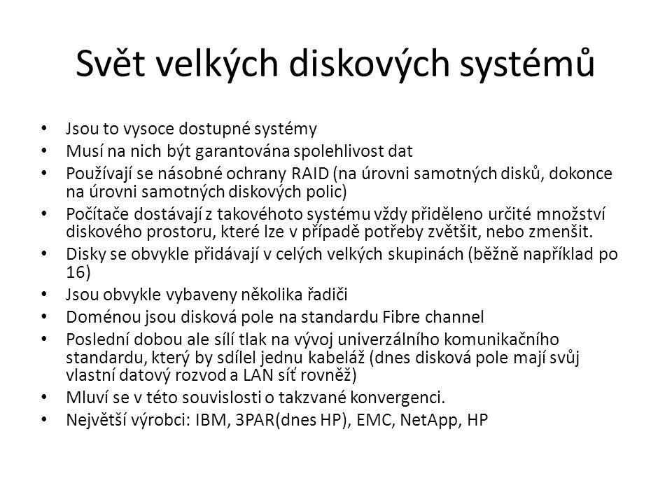 Svět velkých diskových systémů Jsou to vysoce dostupné systémy Musí na nich být garantována spolehlivost dat Používají se násobné ochrany RAID (na úro