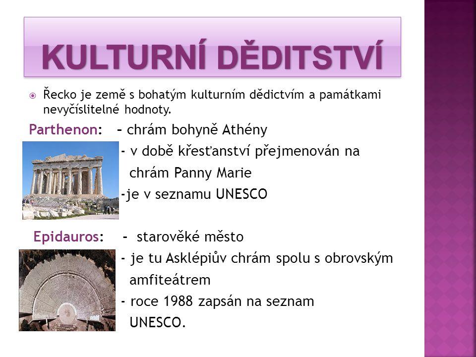  Řecko je země s bohatým kulturním dědictvím a památkami nevyčíslitelné hodnoty. Parthenon: – chrám bohyně Athény - v době křesťanství přejmenován na