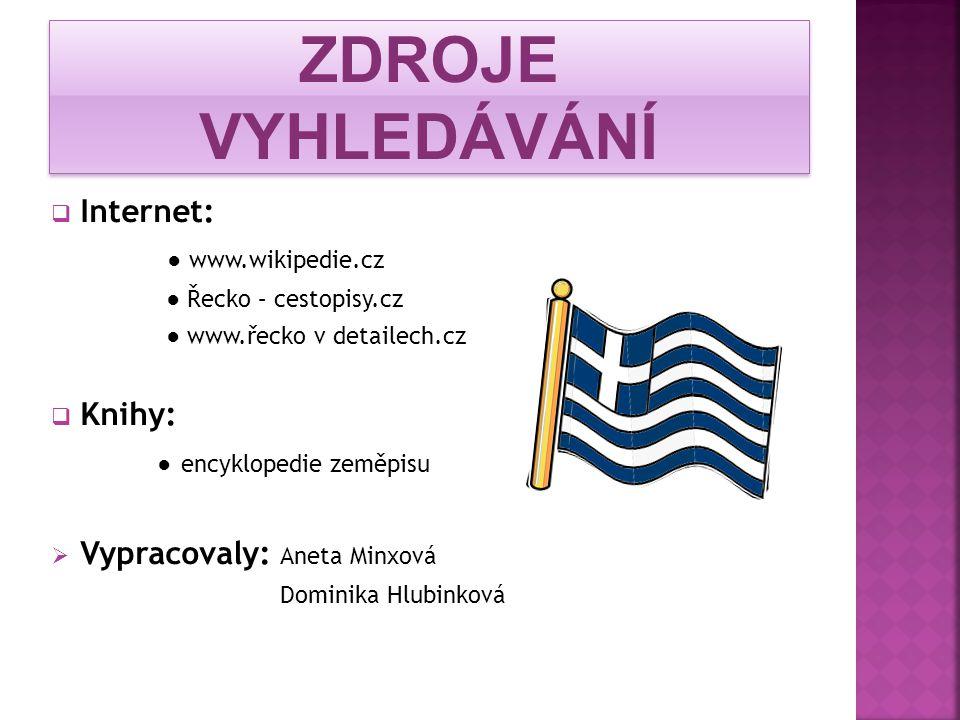 Internet: ● www.wikipedie.cz ● Řecko – cestopisy.cz ● www.řecko v detailech.cz  Knihy: ● encyklopedie zeměpisu  Vypracovaly: Aneta Minxová Dominik