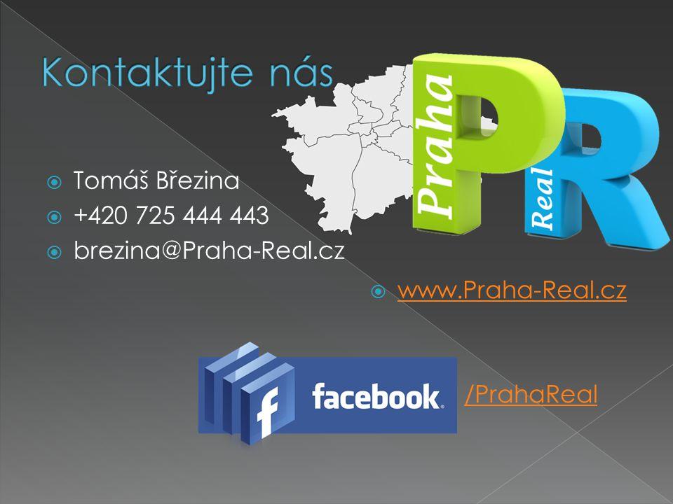  Tomáš Březina  +420 725 444 443  brezina@Praha-Real.cz  www.Praha-Real.cz www.Praha-Real.cz /PrahaReal