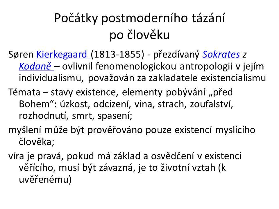 Počátky postmoderního tázání po člověku Søren Kierkegaard (1813-1855) - přezdívaný Sokrates z Kodaně – ovlivnil fenomenologickou antropologii v jejím