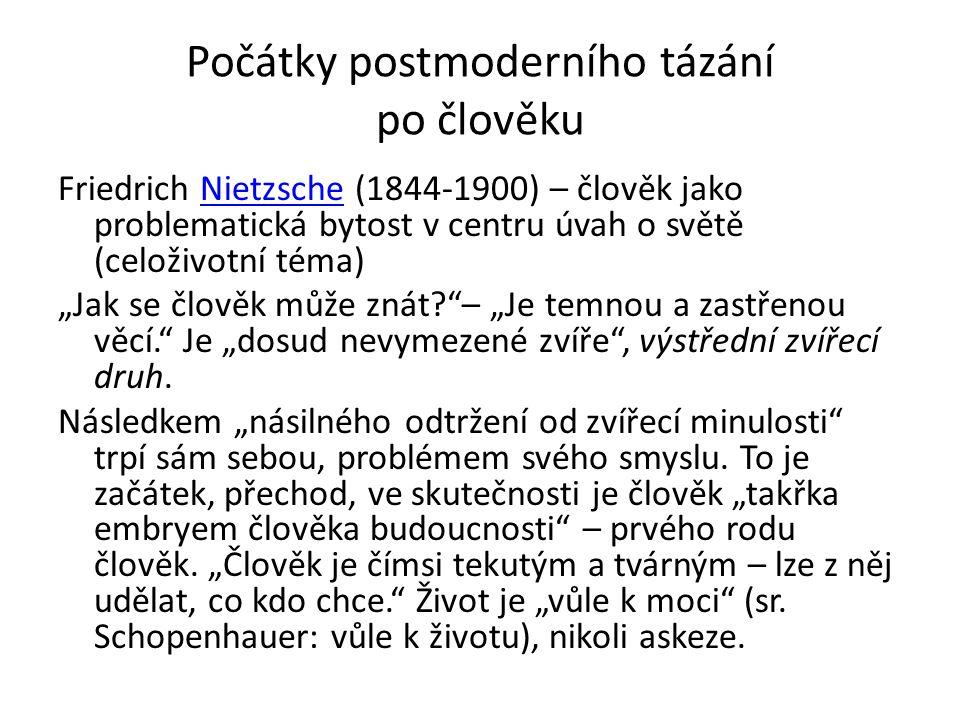 Počátky postmoderního tázání po člověku Friedrich Nietzsche (1844-1900) – člověk jako problematická bytost v centru úvah o světě (celoživotní téma)Nie