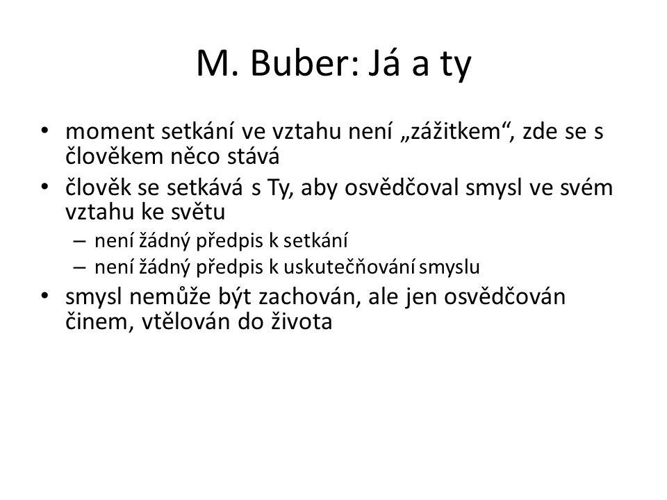 """M. Buber: Já a ty moment setkání ve vztahu není """"zážitkem"""", zde se s člověkem něco stává člověk se setkává s Ty, aby osvědčoval smysl ve svém vztahu k"""