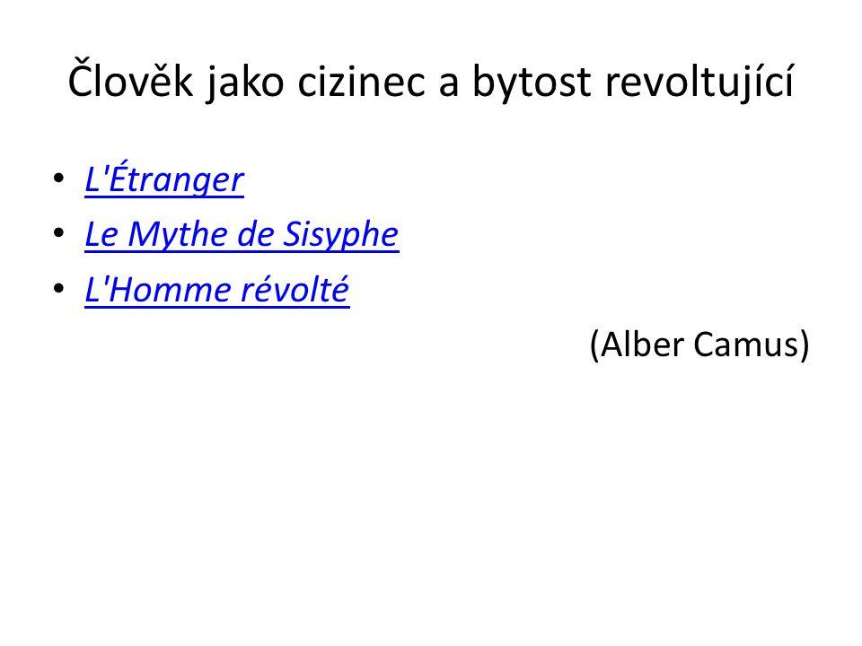 Člověk jako cizinec a bytost revoltující L'Étranger Le Mythe de Sisyphe L'Homme révolté (Alber Camus)