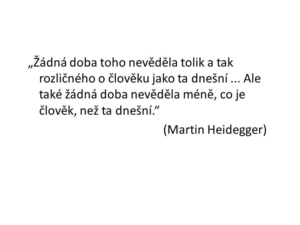 """Počátky postmoderního tázání po člověku Heidegger: """"Žádná doba toho nevěděla tolik a tak rozličného o člověku jako ta dnešní..."""