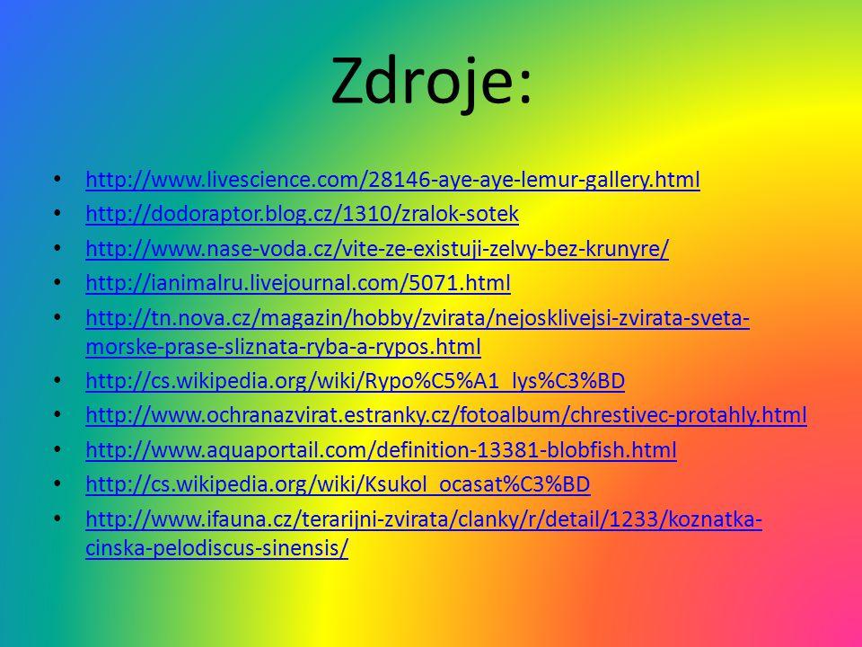 Zdroje: http://www.livescience.com/28146-aye-aye-lemur-gallery.html http://dodoraptor.blog.cz/1310/zralok-sotek http://www.nase-voda.cz/vite-ze-existu
