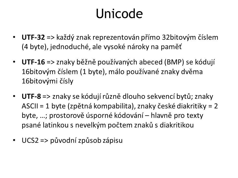 Unicode UTF-32 => každý znak reprezentován přímo 32bitovým číslem (4 byte), jednoduché, ale vysoké nároky na paměť UTF-16 => znaky běžně používaných a