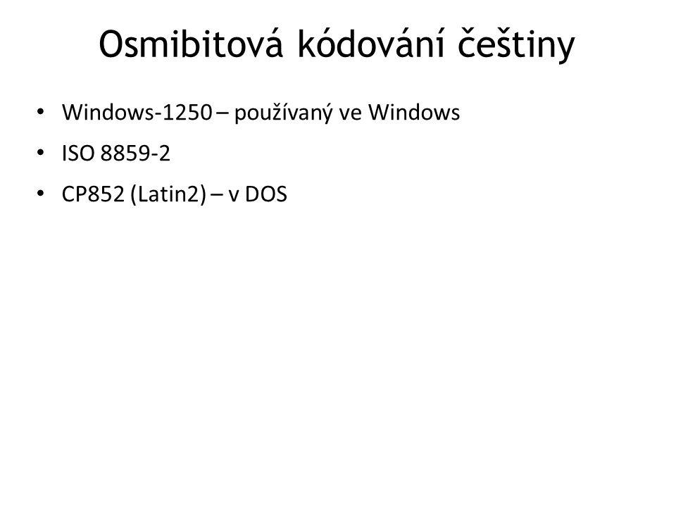 Osmibitová kódování češtiny Windows-1250 – používaný ve Windows ISO 8859-2 CP852 (Latin2) – v DOS