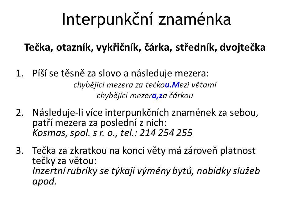 Interpunkční znaménka Tečka, otazník, vykřičník, čárka, středník, dvojtečka 1.Píší se těsně za slovo a následuje mezera: chybějící mezera za tečkou.Me