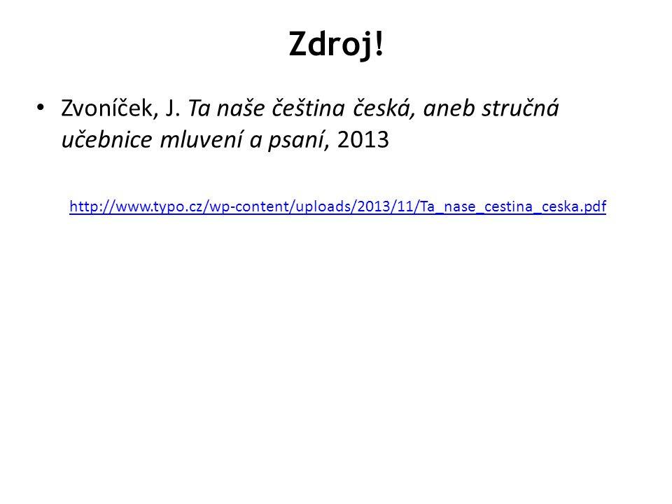 Zvoníček, J. Ta naše čeština česká, aneb stručná učebnice mluvení a psaní, 2013 http://www.typo.cz/wp-content/uploads/2013/11/Ta_nase_cestina_ceska.pd