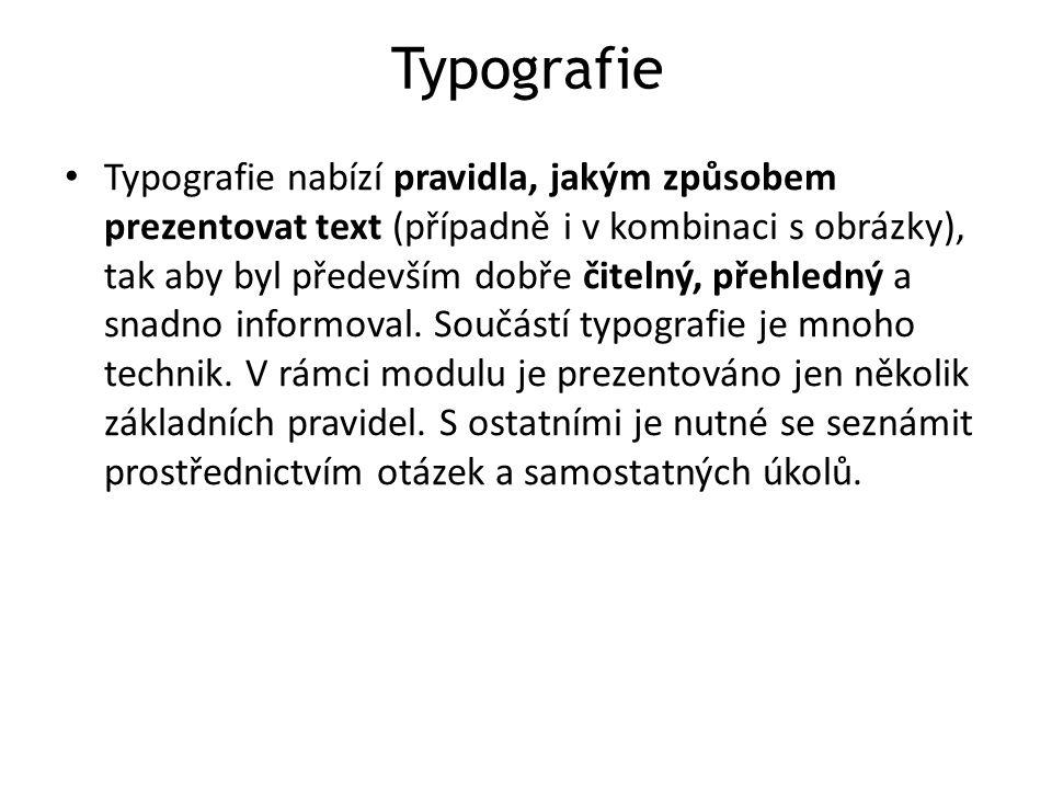 Typografie Typografie nabízí pravidla, jakým způsobem prezentovat text (případně i v kombinaci s obrázky), tak aby byl především dobře čitelný, přehle
