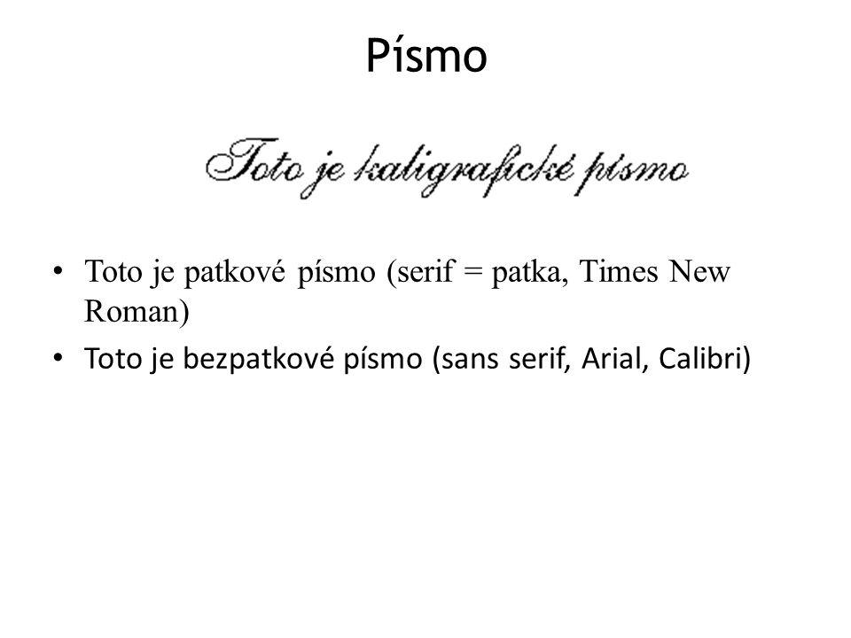 Písmo Toto je patkové písmo (serif = patka, Times New Roman) Toto je bezpatkové písmo (sans serif, Arial, Calibri)