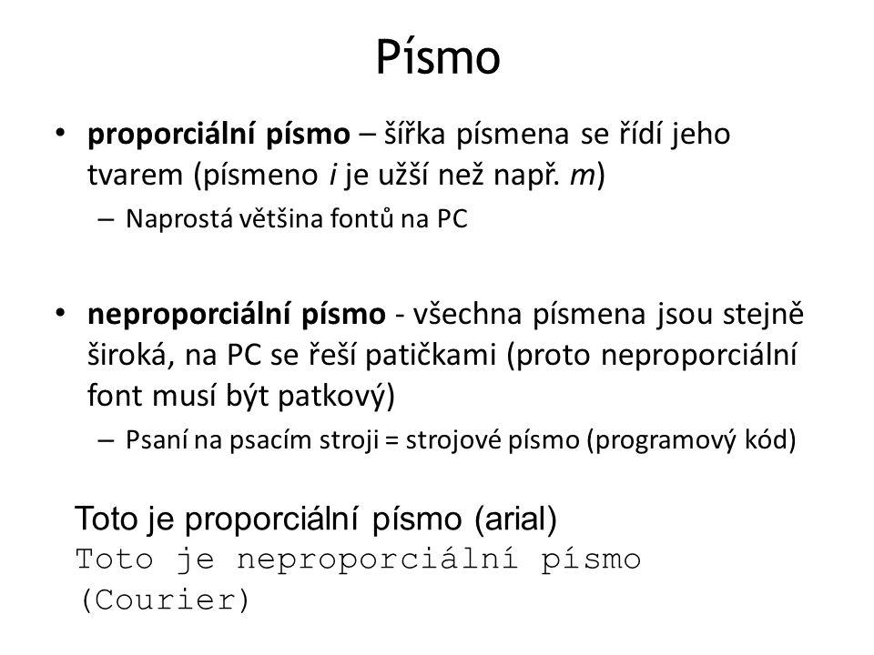 Písmo proporciální písmo – šířka písmena se řídí jeho tvarem (písmeno i je užší než např. m) – Naprostá většina fontů na PC neproporciální písmo - vše