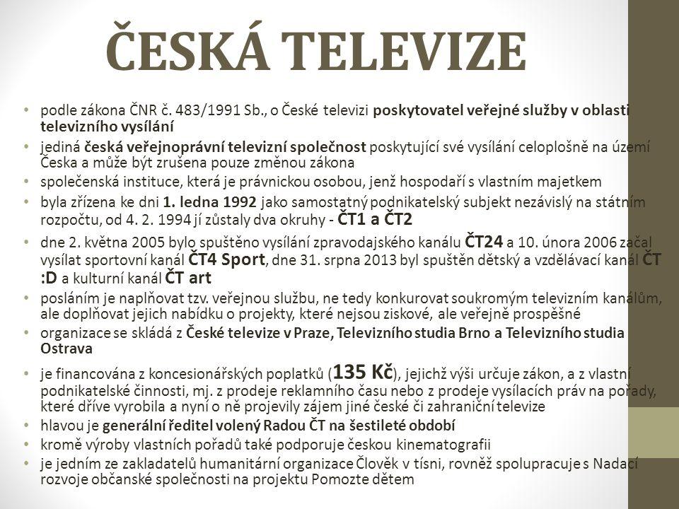 ČESKÁ TELEVIZE podle zákona ČNR č. 483/1991 Sb., o České televizi poskytovatel veřejné služby v oblasti televizního vysílání jediná česká veřejnoprávn