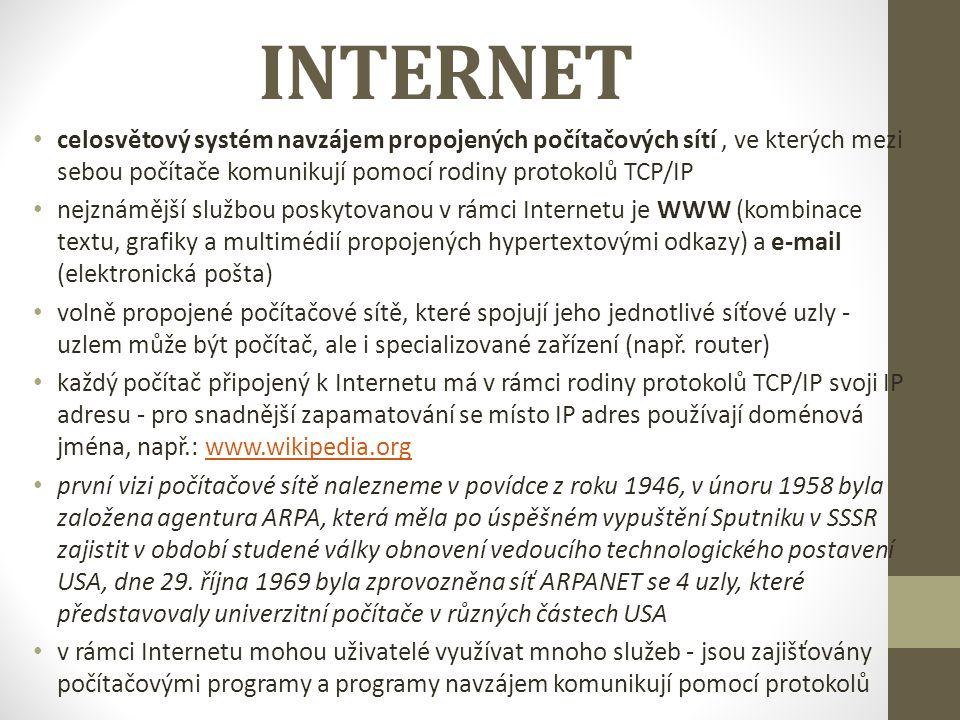 INTERNET celosvětový systém navzájem propojených počítačových sítí, ve kterých mezi sebou počítače komunikují pomocí rodiny protokolů TCP/IP nejznáměj