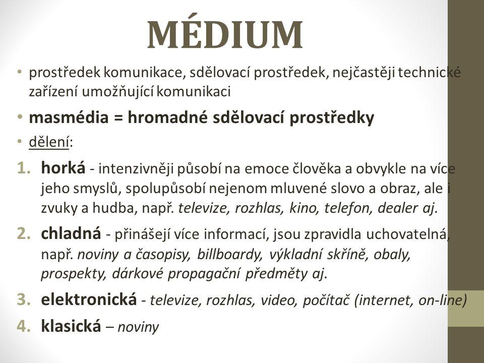 MÉDIUM prostředek komunikace, sdělovací prostředek, nejčastěji technické zařízení umožňující komunikaci masmédia = hromadné sdělovací prostředky dělen
