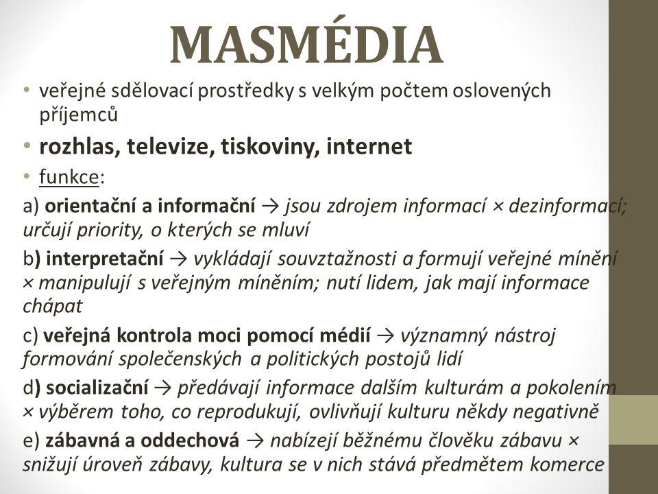 MASMÉDIA veřejné sdělovací prostředky s velkým počtem oslovených příjemců rozhlas, televize, tiskoviny, internet funkce: a) orientační a informační →