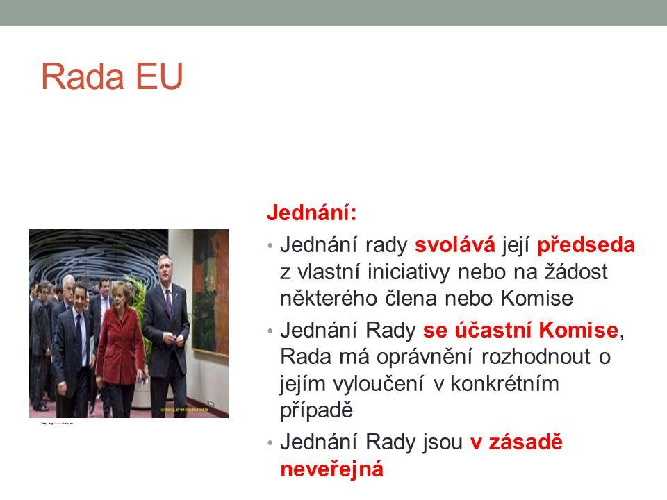 Rada EU Jednání: Jednání rady svolává její předseda z vlastní iniciativy nebo na žádost některého člena nebo Komise Jednání Rady se účastní Komise, Ra