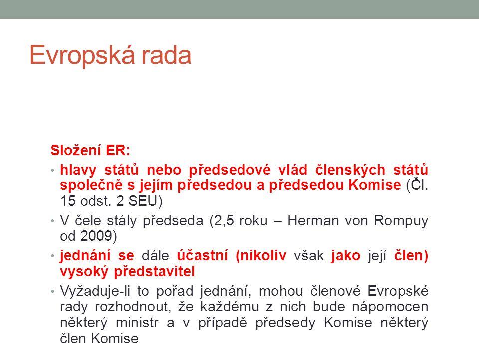 Evropská rada Složení ER: hlavy států nebo předsedové vlád členských států společně s jejím předsedou a předsedou Komise (Čl. 15 odst. 2 SEU) V čele s