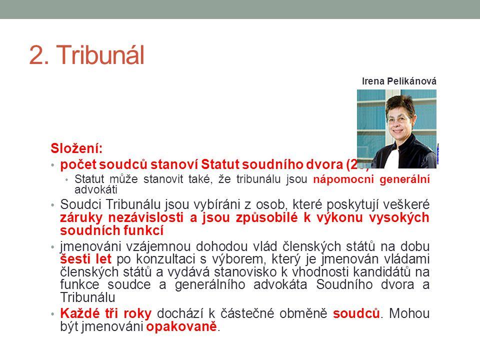 2. Tribunál Složení: počet soudců stanoví Statut soudního dvora (28) Statut může stanovit také, že tribunálu jsou nápomocni generální advokáti Soudci