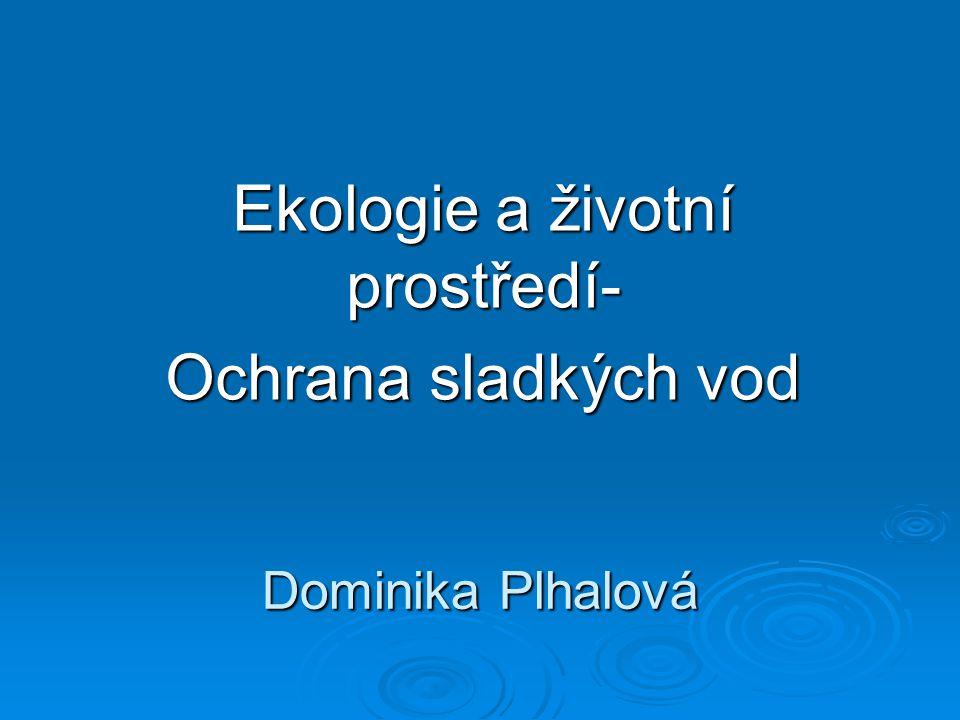 Dominika Plhalová Ekologie a životní prostředí- Ochrana sladkých vod