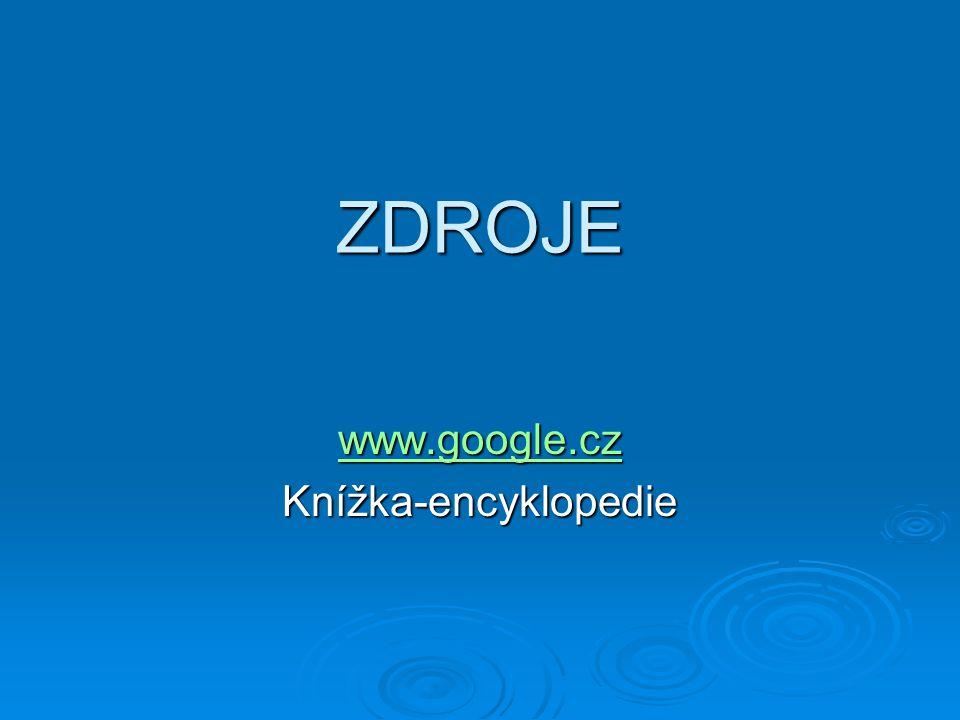 ZDROJE www.google.cz Knížka-encyklopedie