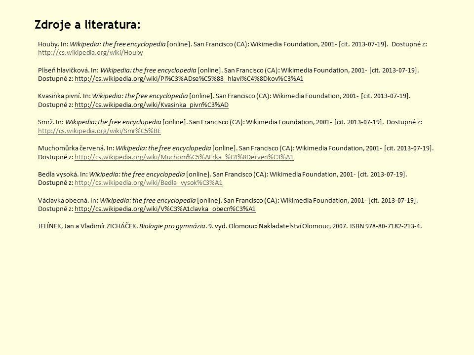 Zdroje a literatura: Houby.In: Wikipedia: the free encyclopedia [online].
