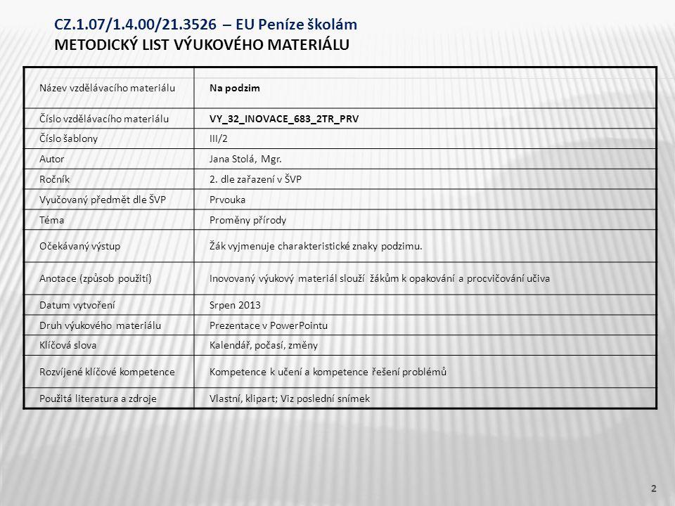 Název vzdělávacího materiáluNa podzim Číslo vzdělávacího materiáluVY_32_INOVACE_683_2TR_PRV Číslo šablonyIII/2 AutorJana Stolá, Mgr. Ročník2. dle zařa