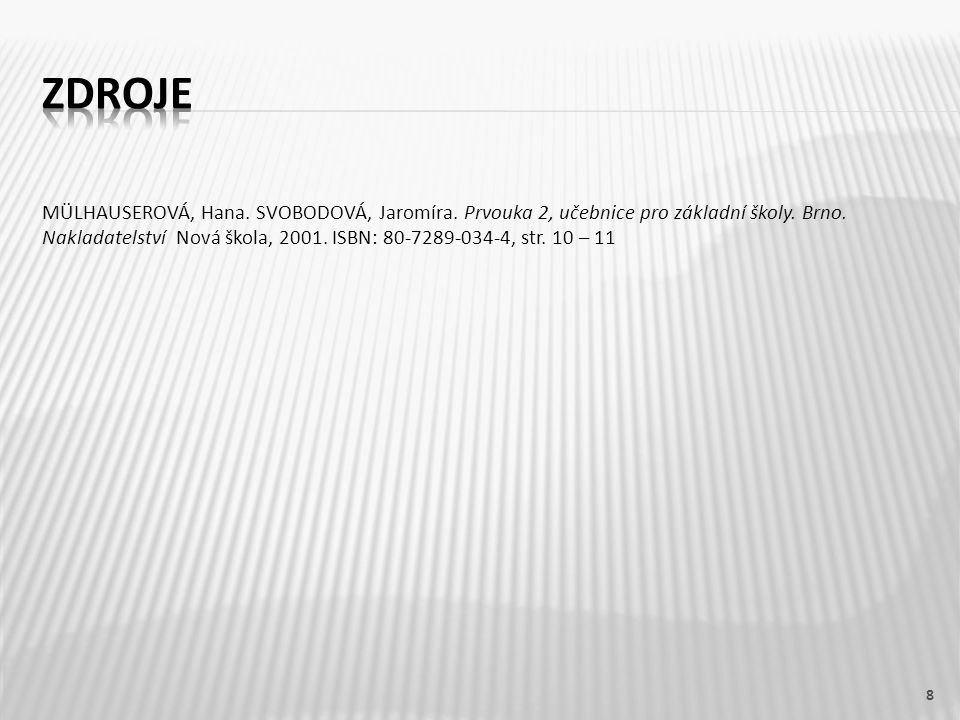 MÜLHAUSEROVÁ, Hana. SVOBODOVÁ, Jaromíra. Prvouka 2, učebnice pro základní školy. Brno. Nakladatelství Nová škola, 2001. ISBN: 80-7289-034-4, str. 10 –
