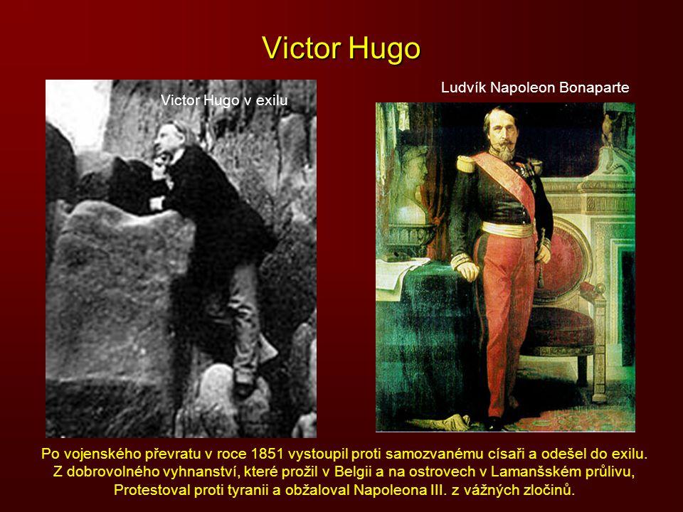 Victor Hugo Po vojenského převratu v roce 1851 vystoupil proti samozvanému císaři a odešel do exilu. Z dobrovolného vyhnanství, které prožil v Belgii