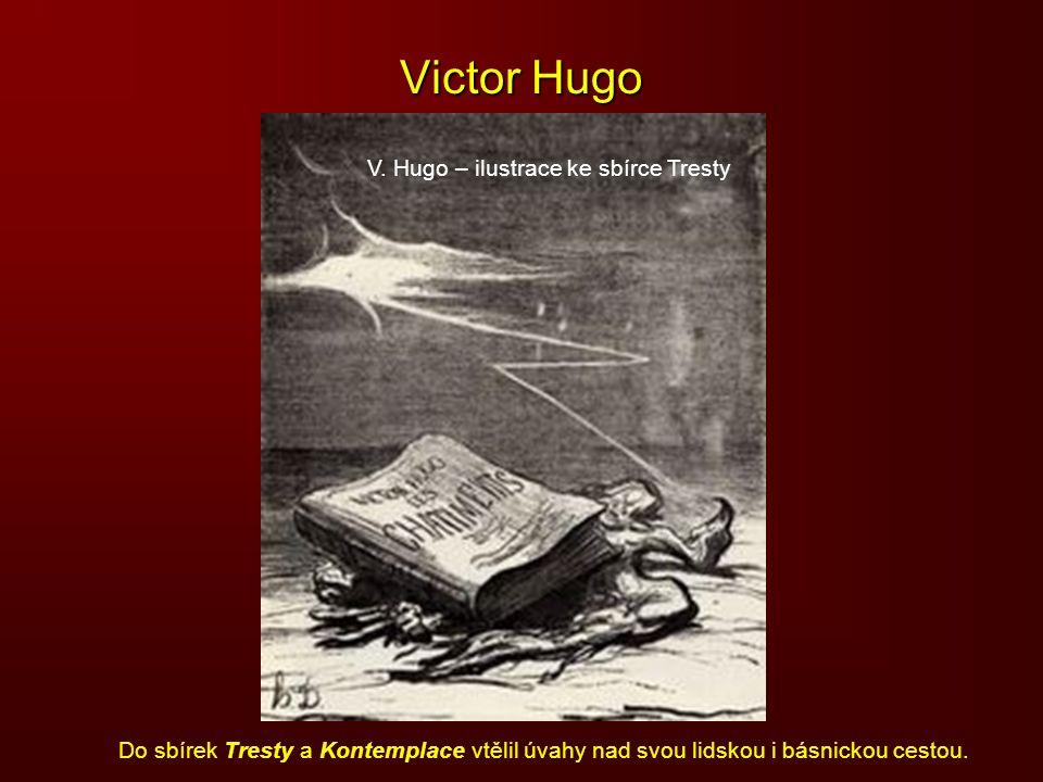 Victor Hugo V. Hugo – ilustrace ke sbírce Tresty Do sbírek Tresty a Kontemplace vtělil úvahy nad svou lidskou i básnickou cestou.